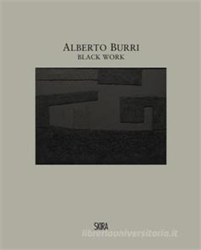 Catalogue of the Exhibition: - Alberto Burri Black Work: Cellotex 1972-1992.