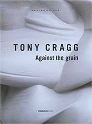 Tony Cragg, Jon Wood. - Tony Cragg: Against the Grain.