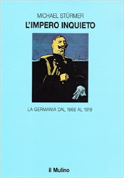 Sturmer,Michael. - L'impero inquieto. La Germania dal 1866 al 1918.