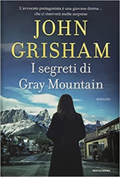 Grisham,John. - I segreti di Gray Mountain.