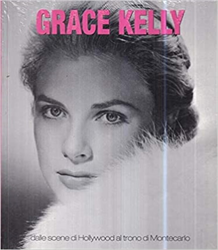 -- - Grace Kelly - Dalle scene di Hollywood al trono di Montecarlo.