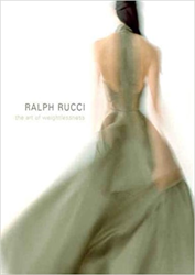 Steele,Valerie. Mears,PAtricia. Sauro,Clare. - Ralph Rucci: The Art of Weightlessness.