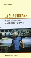 Dilena,Loris. - La mia Firenze. In riva all'arno con Margherita Hack.