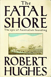 Hughes, Robert. - The Fatal Shore. The epic of Australian's founding.
