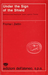 Zeitlin,Froma I. - Under the Sign of the Shield. Semiotics and Aeschylus' Seven against Thebes.