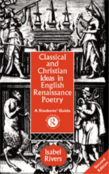 Rivers,I. - Classical and Christian Ideas in English Renaissance Poetry.