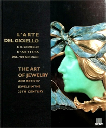 Catalogo della Mostra: - L'arte del gioiello e il gioiello d'artista dal '900 ad oggi. The art of jewelry and artists jewels