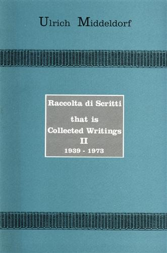Middeldorf,Ulrich. - Raccolta di scritti That is Collected Writings, Vol.II: 1939-1973.