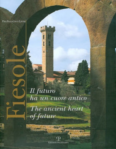 Listri,Pier Francesco. - Fiesole. Il futuro ha un cuore antico. The ancient heart of the future.