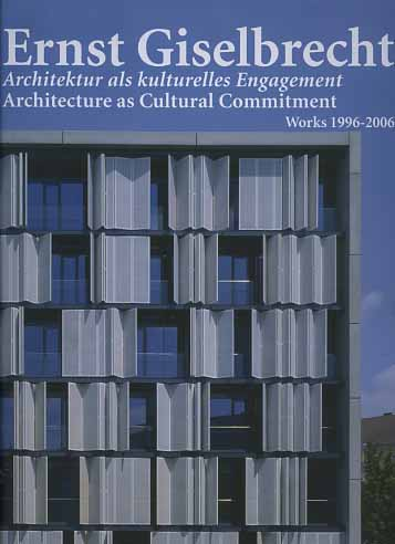 -- - Ernst Giselbrecht. ArchiteKtur als Kulturelles Engagement. Architecture as Cultural Commitment. Works 1996-2006.