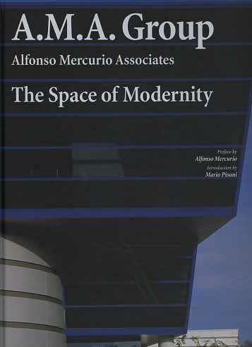 Pisani,Mario. - A.M.A. Group. Alfonso Mercurio Associates. The space of Modernity.
