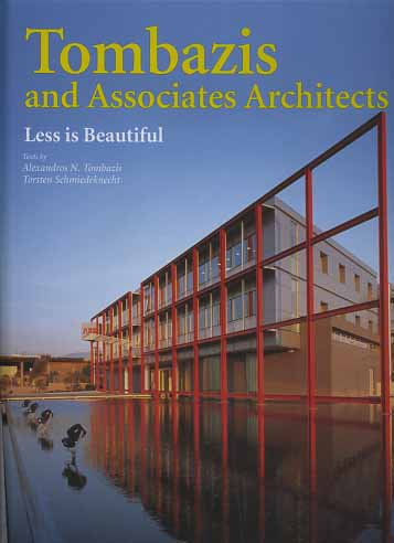 Tombazis,Alexandros N. Schmiedeknecht,Torsten. - Tombazis and Associates architects. Less is beautiful.