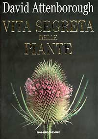 Attenborough,David. - La vita segreta delle piante. Storia naturale del comportamento dei vegetali.