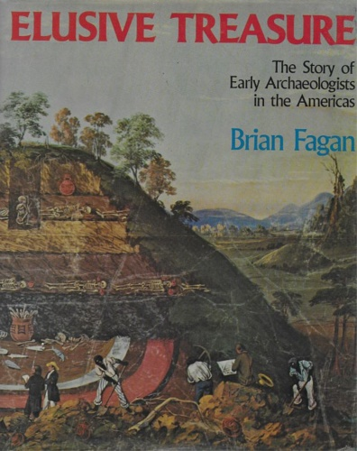 Fagan,Brian. - Elusive treasure. The story of early archaeologists in the Americas.