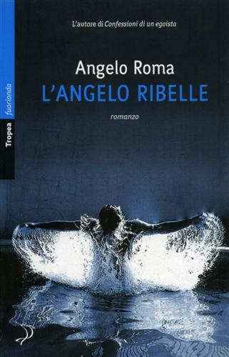 Roma,Angelo. - L'angelo ribelle.