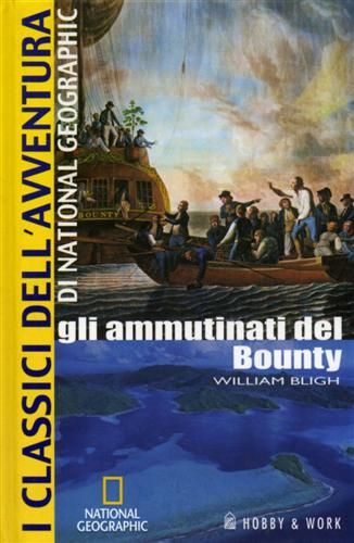 Bligh,William. - Gli ammutinati del Bounty.