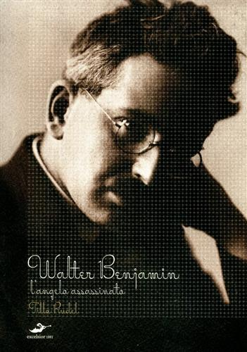 Rudel,Tilla. - Walter Benjamin l'Angelo assassinato.