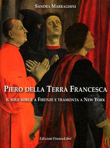 Marraghini,Sandra. - Piero della Terra Francesca. Il sole sorge a Firenze e tramonta a New York.