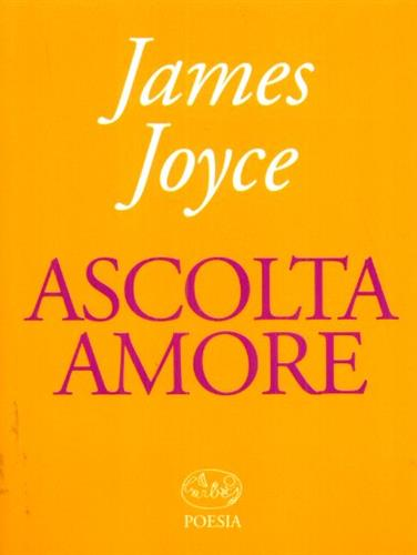 Joyce,James. - Ascolta amore.
