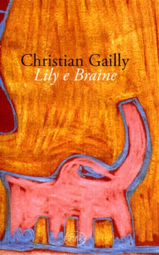 Gailly,Christian. - Lily e Braine.