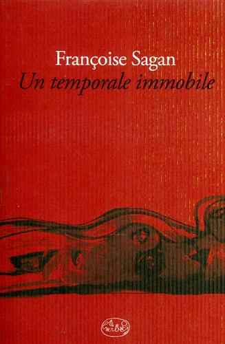 Sagan,Françoise. - Un temporale immobile.