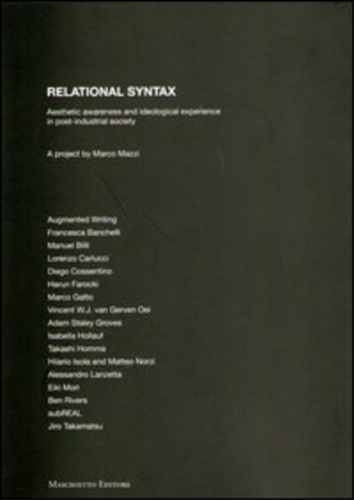 Mazzi,Marco. - Relational syntax. Aesthetic awareness and ideological experience in post-industrial society.