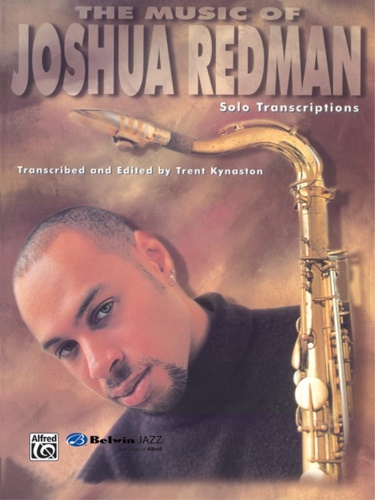 Joshua Redman. - The Music of Joshua Redman. Solo Transcriptions.