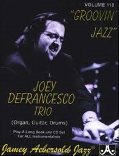 Joey Defrancesco. - Groovin' Jazz. Joey Defrancesco Trio. Volume 118.