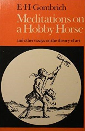 Gombrich, Ernst Hans. - Meditations on a Hobby Horse and Other Essays on the Theory of Art.