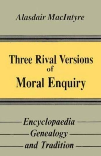 MacIntyre, Alasdair. - Three Rival Versions of Moral Enquiry: Encyclopaedia, Genealogy, and Tradition.
