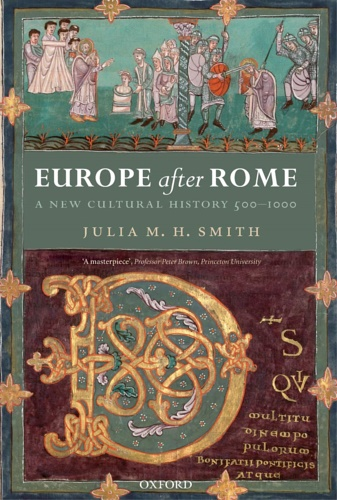 Smith, Julia. - Europe after Rome: A New Cultural History, 500-1000.