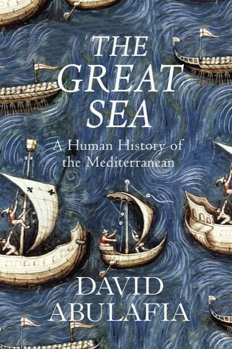 Abulafia, David. - The Great Sea: A Human History of the Mediterranean.