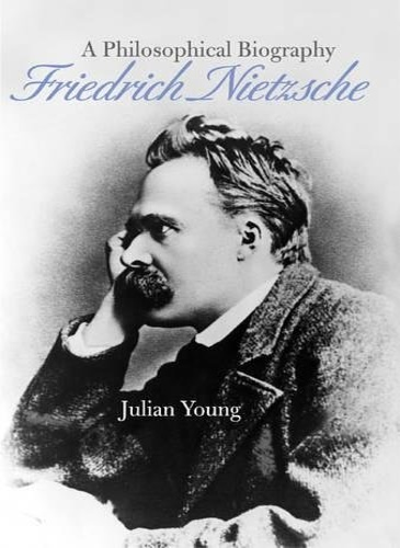 Young, Julian. - Friedrich Nietzsche: A Philosophical Biography.