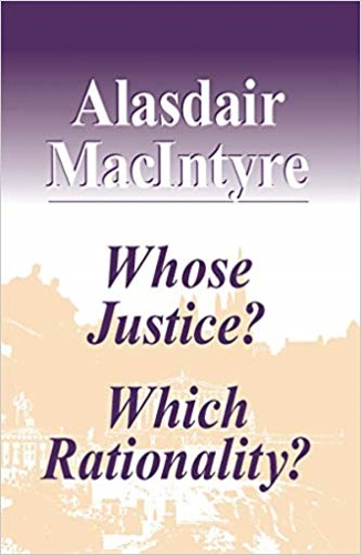 MacIntyre, Alasdair. - Whose Justice? Which Rationality?