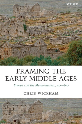 Wickham, Chris. - Framing the Early Middle Ages: Europe and the Mediterranean, 400-800.