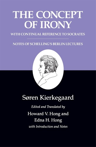 Kierkegaard, Soren. - Concept of Irony: With Continual Reference to Socrates Together With Notes of Schellings Berlin Lectures.