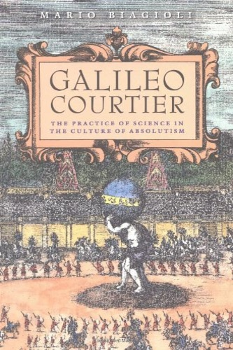 Biagioli, Mario. - Galileo, Courtier: Practice of Science in the Culture of Absolutism.