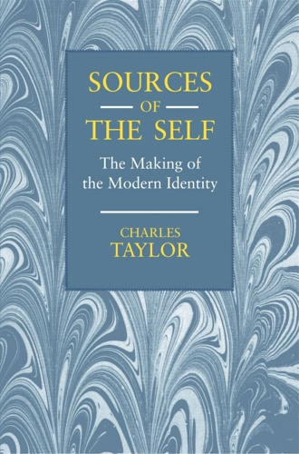 Taylor, Charles. - Sources of the Self: The Making of the Modern Identity.