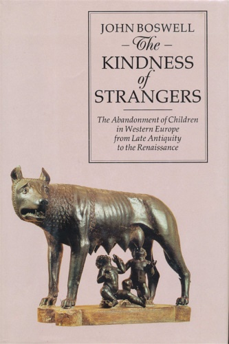 Boswell, John. - The Kindness of Strangers: The Abandonment of Children in Western Europe from Late Antiquity to The Renaissance.
