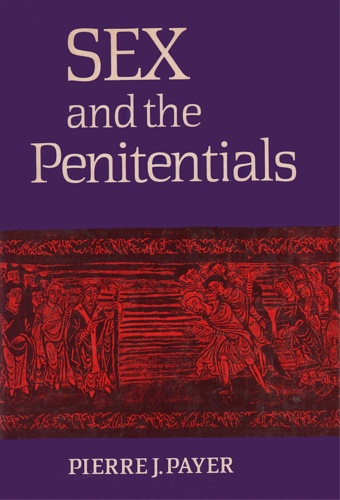Payer, Pierre J.. - Sex and the Penitentials: The Development of a Sexual Code 550-1150.
