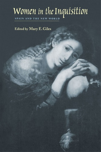 Giles, Mary E. (ed.). - Women in the Inquisition: Spain and the New World.