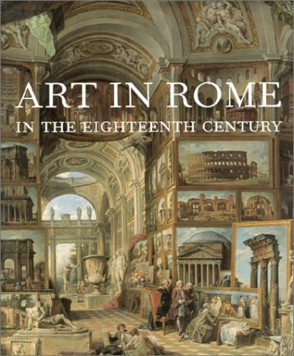 Bowron, Edgar Peters (ed.). Rishel, Joseph J. (ed. - Art in Rome in the Eighteenth Century.