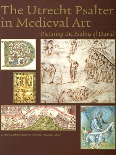 Horst, Koert van der (ed.). Noel, William (ed.). W - The Utrecht Psalter in Medieval Art. Picturing the Psalms of David.