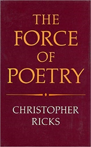 Ricks, Christopher. - The Force of Poetry.
