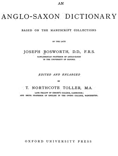 Bosworth, Joseph, Northcote Toller, Thomas. - An Anglo-Saxon Dictionary: Based on the Manuscript Collections of Joseph Bosworth.