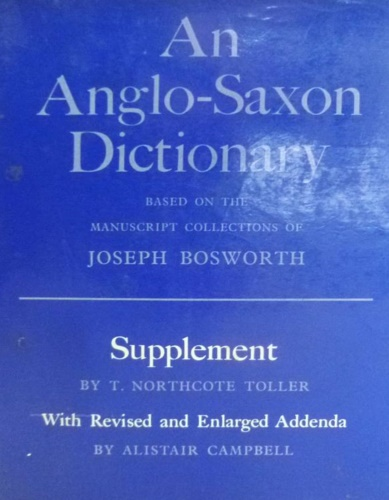 Bosworth, Joseph, Northcote Toller, Thomas. - An Anglo-Saxon Dictionary: Based on the Manuscript Collections of Joseph Bosworth - SUPPLEMENT.