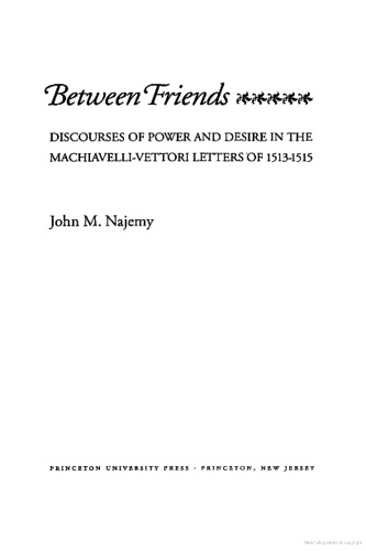 Najemy, John M.. - Between Friends : Discourses of Power and Desire in the Machiavelli - Vettori Letters of 1513 - 1515.