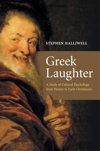 Halliwell, Stephen. - Greek Laughter: A Study Of Cultural Psychology From Homer To Early Christianity.