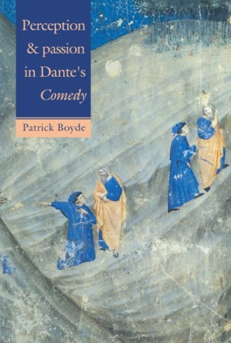 Boyde, Patrick. - Perception and Passion in Dante's Comedy.