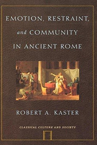 Kaster, Robert A. - Emotion, Restraint, and Community in Ancient Rome.